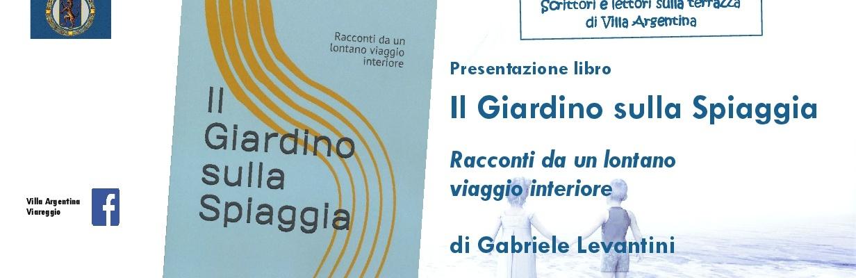 Gabriele Levantini Presentazione del libro Il Giardino Sulla Spiaggia Racconti da un lontano viaggio interiore Villa Paolina Viareggio 13 febbraio 2019 Invito